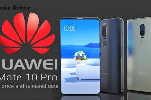Huawei Mate 10 et 10 Pro : fiche technique, date de sortie et prix
